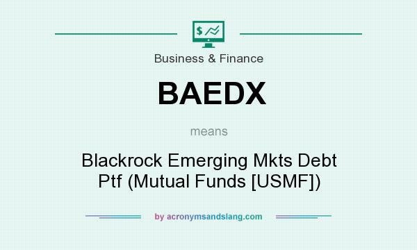 What does BAEDX mean? It stands for Blackrock Emerging Mkts Debt Ptf (Mutual Funds [USMF])