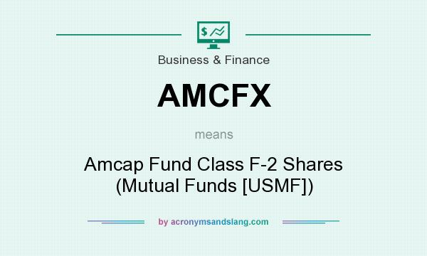 What does AMCFX mean? It stands for Amcap Fund Class F-2 Shares (Mutual Funds [USMF])