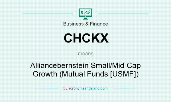 What does CHCKX mean? It stands for Alliancebernstein Small/Mid-Cap Growth (Mutual Funds [USMF])