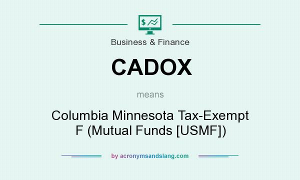 What does CADOX mean? It stands for Columbia Minnesota Tax-Exempt F (Mutual Funds [USMF])