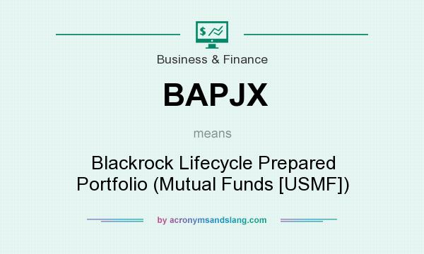 What does BAPJX mean? It stands for Blackrock Lifecycle Prepared Portfolio (Mutual Funds [USMF])