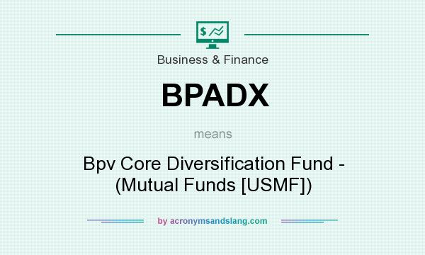 What does BPADX mean? It stands for Bpv Core Diversification Fund - (Mutual Funds [USMF])