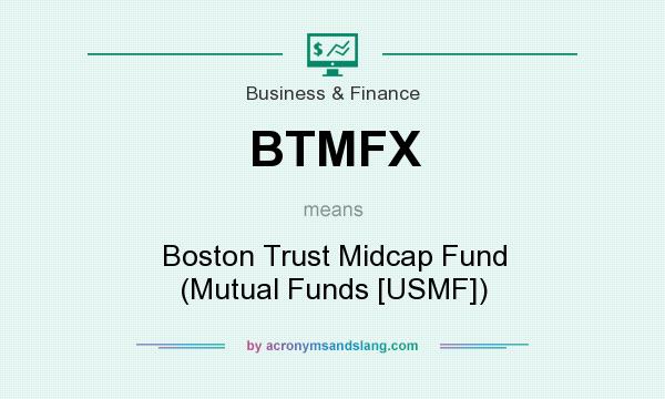 What does BTMFX mean? It stands for Boston Trust Midcap Fund (Mutual Funds [USMF])