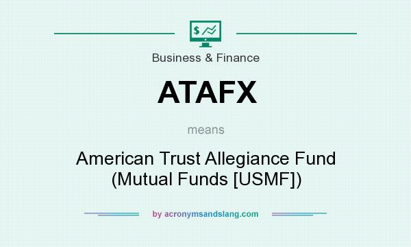 What does ATAFX mean? It stands for American Trust Allegiance Fund (Mutual Funds [USMF])