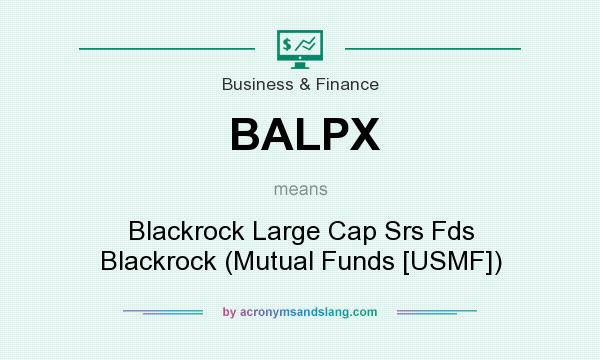 What does BALPX mean? It stands for Blackrock Large Cap Srs Fds Blackrock (Mutual Funds [USMF])