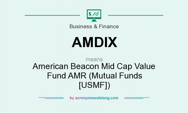 What does AMDIX mean? It stands for American Beacon Mid Cap Value Fund AMR (Mutual Funds [USMF])