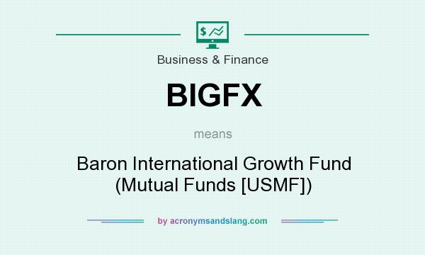 What does BIGFX mean? It stands for Baron International Growth Fund (Mutual Funds [USMF])