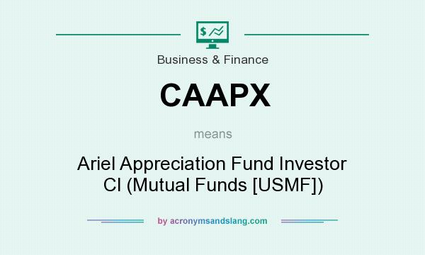 What does CAAPX mean? It stands for Ariel Appreciation Fund Investor Cl (Mutual Funds [USMF])