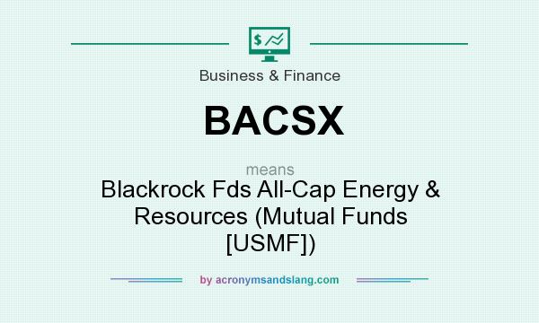 What does BACSX mean? It stands for Blackrock Fds All-Cap Energy & Resources (Mutual Funds [USMF])