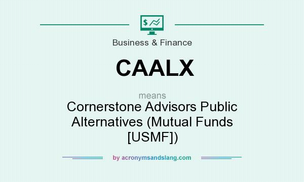 What does CAALX mean? It stands for Cornerstone Advisors Public Alternatives (Mutual Funds [USMF])