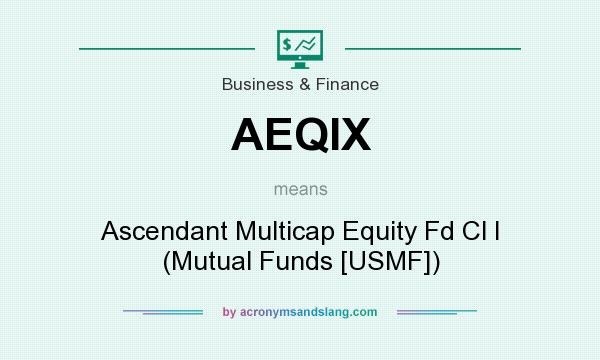 What does AEQIX mean? It stands for Ascendant Multicap Equity Fd Cl I (Mutual Funds [USMF])