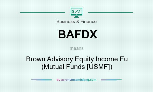 What does BAFDX mean? It stands for Brown Advisory Equity Income Fu (Mutual Funds [USMF])
