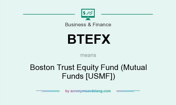 What does BTEFX mean? It stands for Boston Trust Equity Fund (Mutual Funds [USMF])