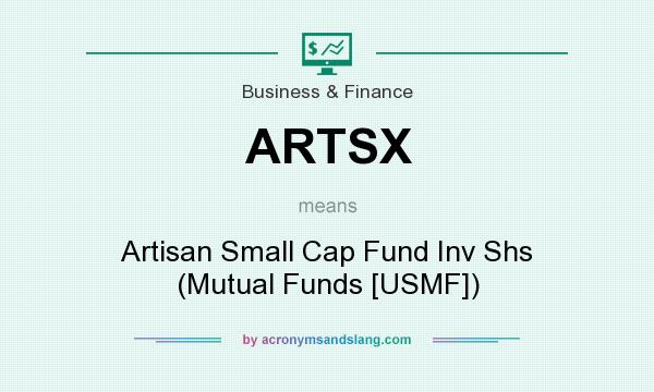What does ARTSX mean? It stands for Artisan Small Cap Fund Inv Shs (Mutual Funds [USMF])