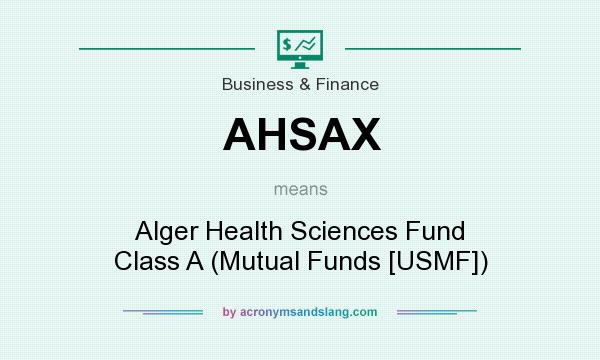 What does AHSAX mean? It stands for Alger Health Sciences Fund Class A (Mutual Funds [USMF])