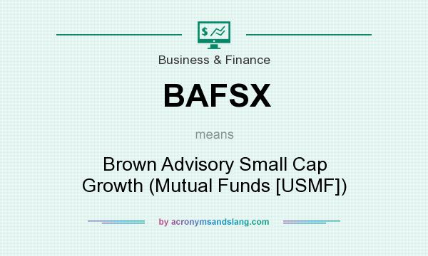 What does BAFSX mean? It stands for Brown Advisory Small Cap Growth (Mutual Funds [USMF])