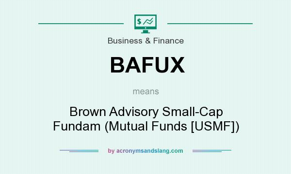 What does BAFUX mean? It stands for Brown Advisory Small-Cap Fundam (Mutual Funds [USMF])