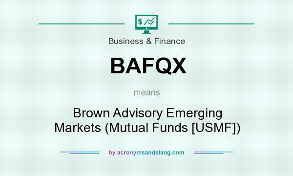 What does BAFQX mean? It stands for Brown Advisory Emerging Markets (Mutual Funds [USMF])