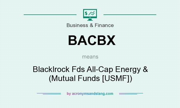 What does BACBX mean? It stands for Blacklrock Fds All-Cap Energy & (Mutual Funds [USMF])