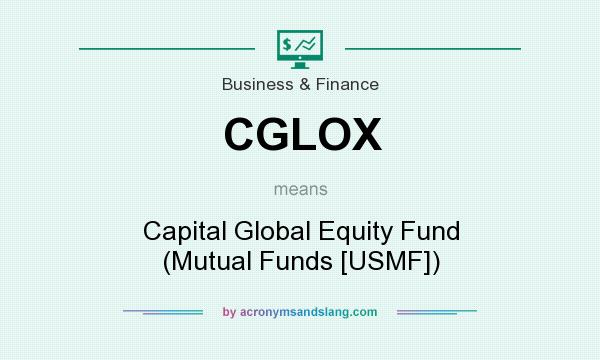 What does CGLOX mean? It stands for Capital Global Equity Fund (Mutual Funds [USMF])