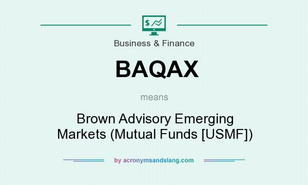 What does BAQAX mean? It stands for Brown Advisory Emerging Markets (Mutual Funds [USMF])