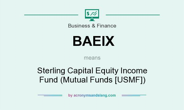 What does BAEIX mean? It stands for Sterling Capital Equity Income Fund (Mutual Funds [USMF])