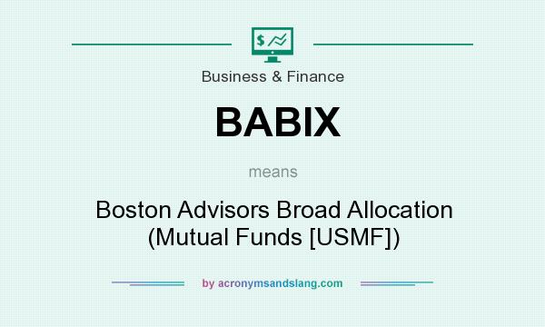 What does BABIX mean? It stands for Boston Advisors Broad Allocation (Mutual Funds [USMF])