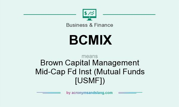 What does BCMIX mean? It stands for Brown Capital Management Mid-Cap Fd Inst (Mutual Funds [USMF])