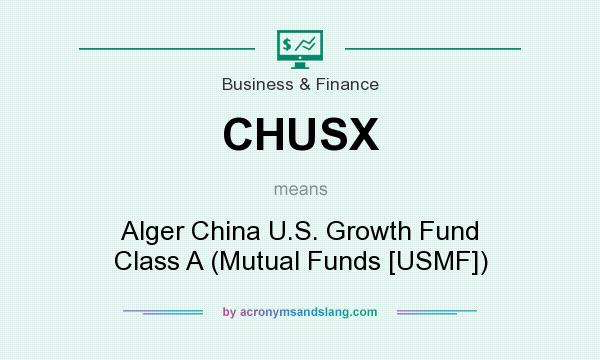 What does CHUSX mean? It stands for Alger China U.S. Growth Fund Class A (Mutual Funds [USMF])