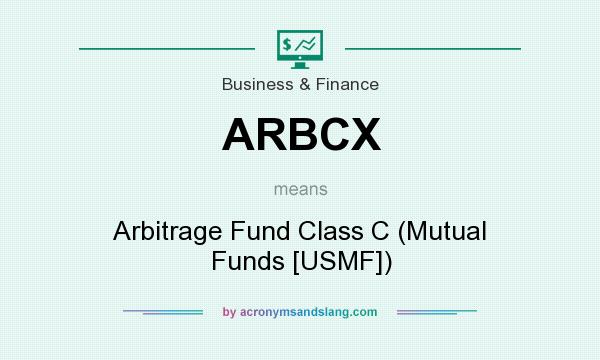 What does ARBCX mean? It stands for Arbitrage Fund Class C (Mutual Funds [USMF])