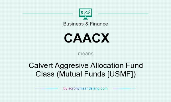What does CAACX mean? It stands for Calvert Aggresive Allocation Fund Class (Mutual Funds [USMF])