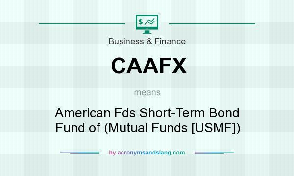 What does CAAFX mean? It stands for American Fds Short-Term Bond Fund of (Mutual Funds [USMF])