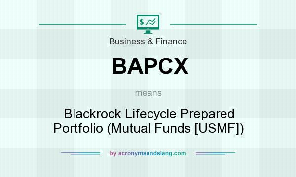 What does BAPCX mean? It stands for Blackrock Lifecycle Prepared Portfolio (Mutual Funds [USMF])