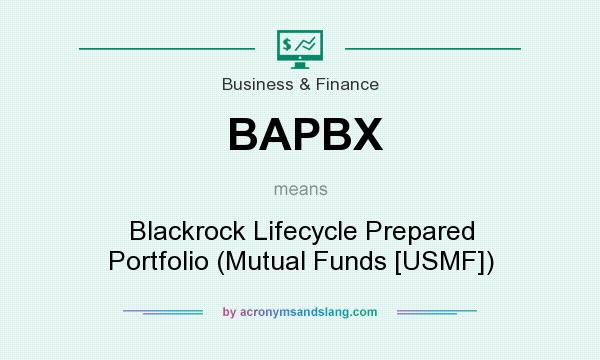 What does BAPBX mean? It stands for Blackrock Lifecycle Prepared Portfolio (Mutual Funds [USMF])