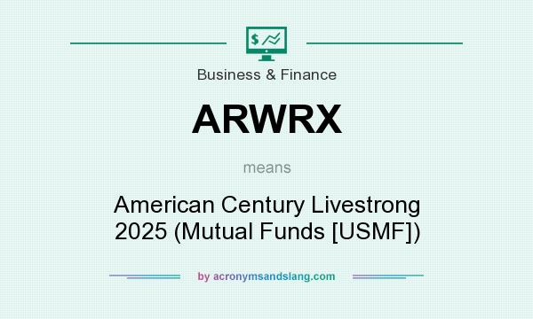 What does ARWRX mean? It stands for American Century Livestrong 2025 (Mutual Funds [USMF])
