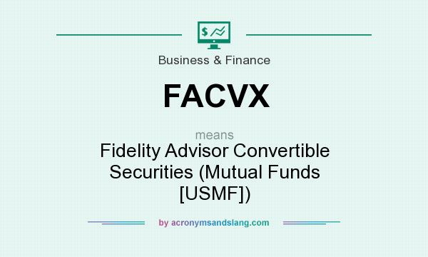 What does FACVX mean? It stands for Fidelity Advisor Convertible Securities (Mutual Funds [USMF])