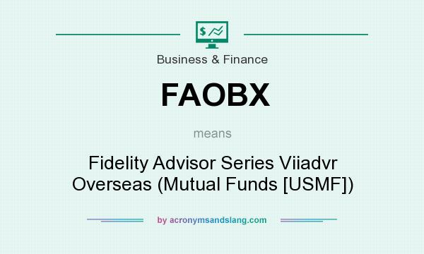 What does FAOBX mean? It stands for Fidelity Advisor Series Viiadvr Overseas (Mutual Funds [USMF])