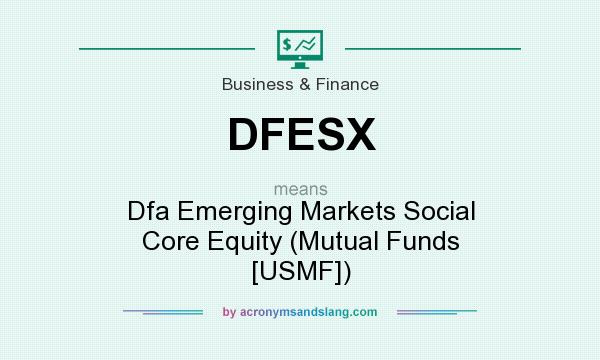 What does DFESX mean? It stands for Dfa Emerging Markets Social Core Equity (Mutual Funds [USMF])