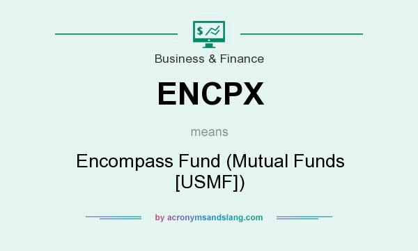 What does ENCPX mean? It stands for Encompass Fund (Mutual Funds [USMF])