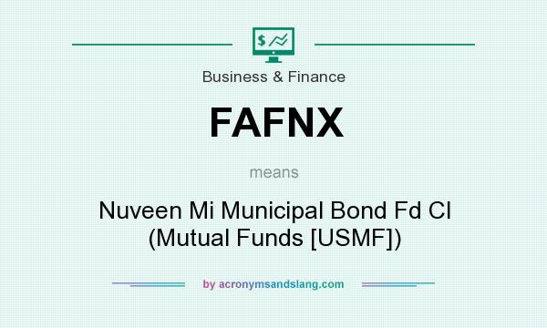 What does FAFNX mean? It stands for Nuveen Mi Municipal Bond Fd Cl (Mutual Funds [USMF])