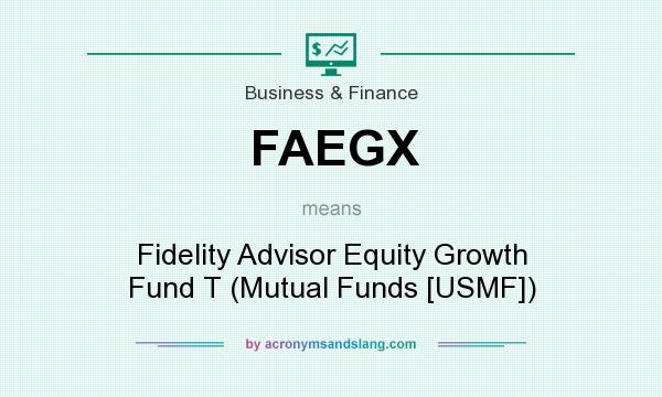What does FAEGX mean? It stands for Fidelity Advisor Equity Growth Fund T (Mutual Funds [USMF])