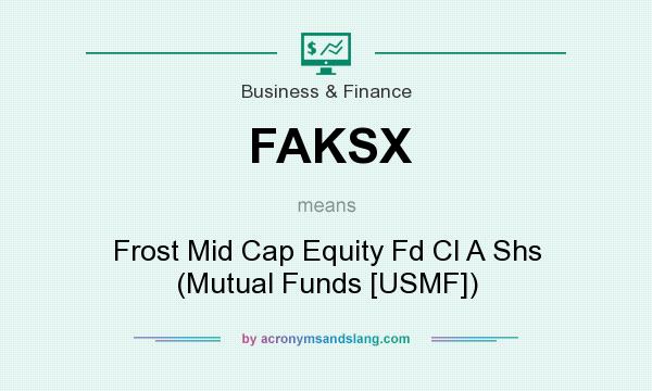 What does FAKSX mean? It stands for Frost Mid Cap Equity Fd Cl A Shs (Mutual Funds [USMF])