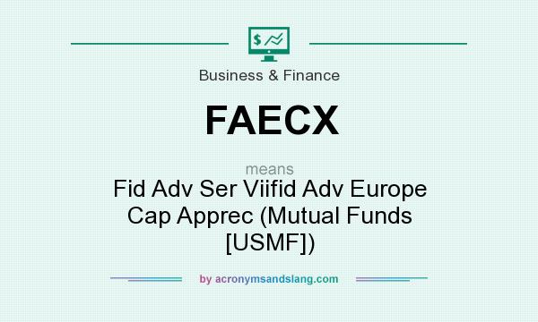 What does FAECX mean? It stands for Fid Adv Ser Viifid Adv Europe Cap Apprec (Mutual Funds [USMF])