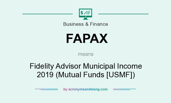 What does FAPAX mean? It stands for Fidelity Advisor Municipal Income 2019 (Mutual Funds [USMF])