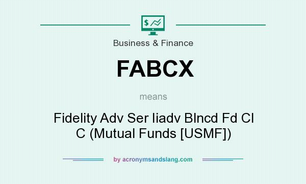 What does FABCX mean? It stands for Fidelity Adv Ser Iiadv Blncd Fd Cl C (Mutual Funds [USMF])