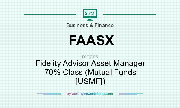 What does FAASX mean? It stands for Fidelity Advisor Asset Manager 70% Class (Mutual Funds [USMF])
