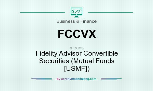 What does FCCVX mean? It stands for Fidelity Advisor Convertible Securities (Mutual Funds [USMF])