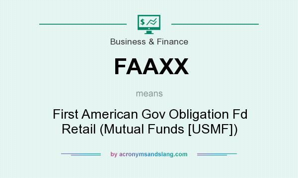 What does FAAXX mean? It stands for First American Gov Obligation Fd Retail (Mutual Funds [USMF])
