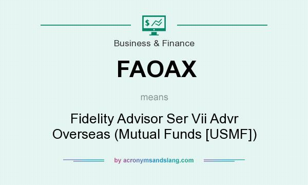 What does FAOAX mean? It stands for Fidelity Advisor Ser Vii Advr Overseas (Mutual Funds [USMF])