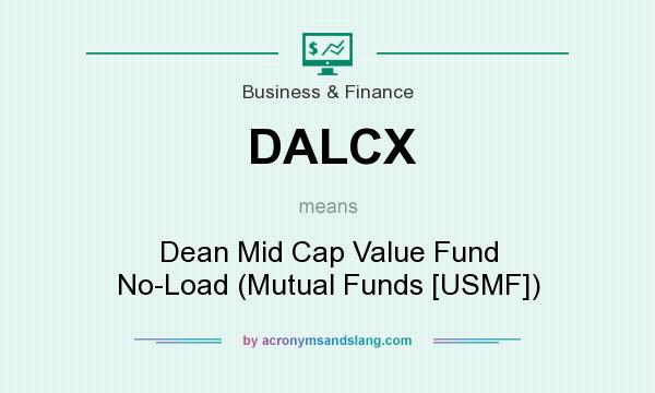 What does DALCX mean? It stands for Dean Mid Cap Value Fund No-Load (Mutual Funds [USMF])